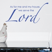 As for me and my house, we serve the Lord