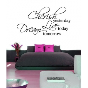 Cherish Yesterday, Live Today, Dream Tomorrow