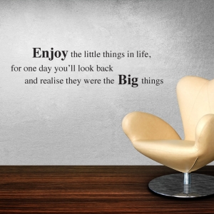 Enjoy The Little Things In Life Quote
