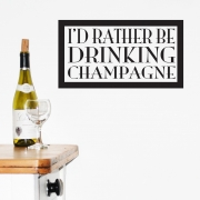 I'd rather be drinking champagne kitchen wall sticker